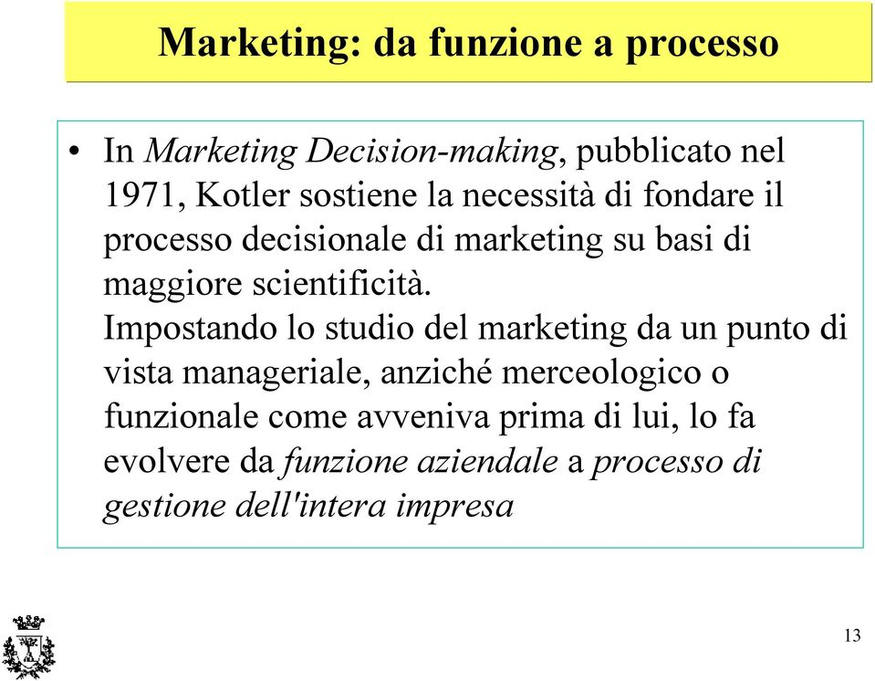 Impostando lo studio del marketing da un punto di vista manageriale, anziché merceologico o