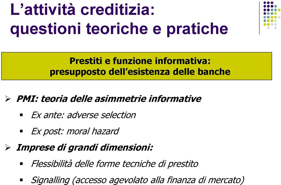 ante: adverse selection Ex post: moral hazard Imprese di grandi dimensioni: