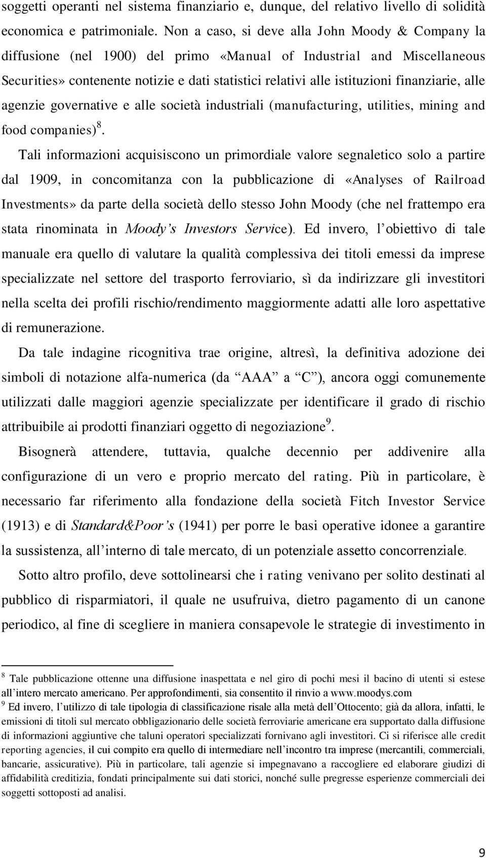finanziarie, alle agenzie governative e alle società industriali (manufacturing, utilities, mining and food companies) 8.