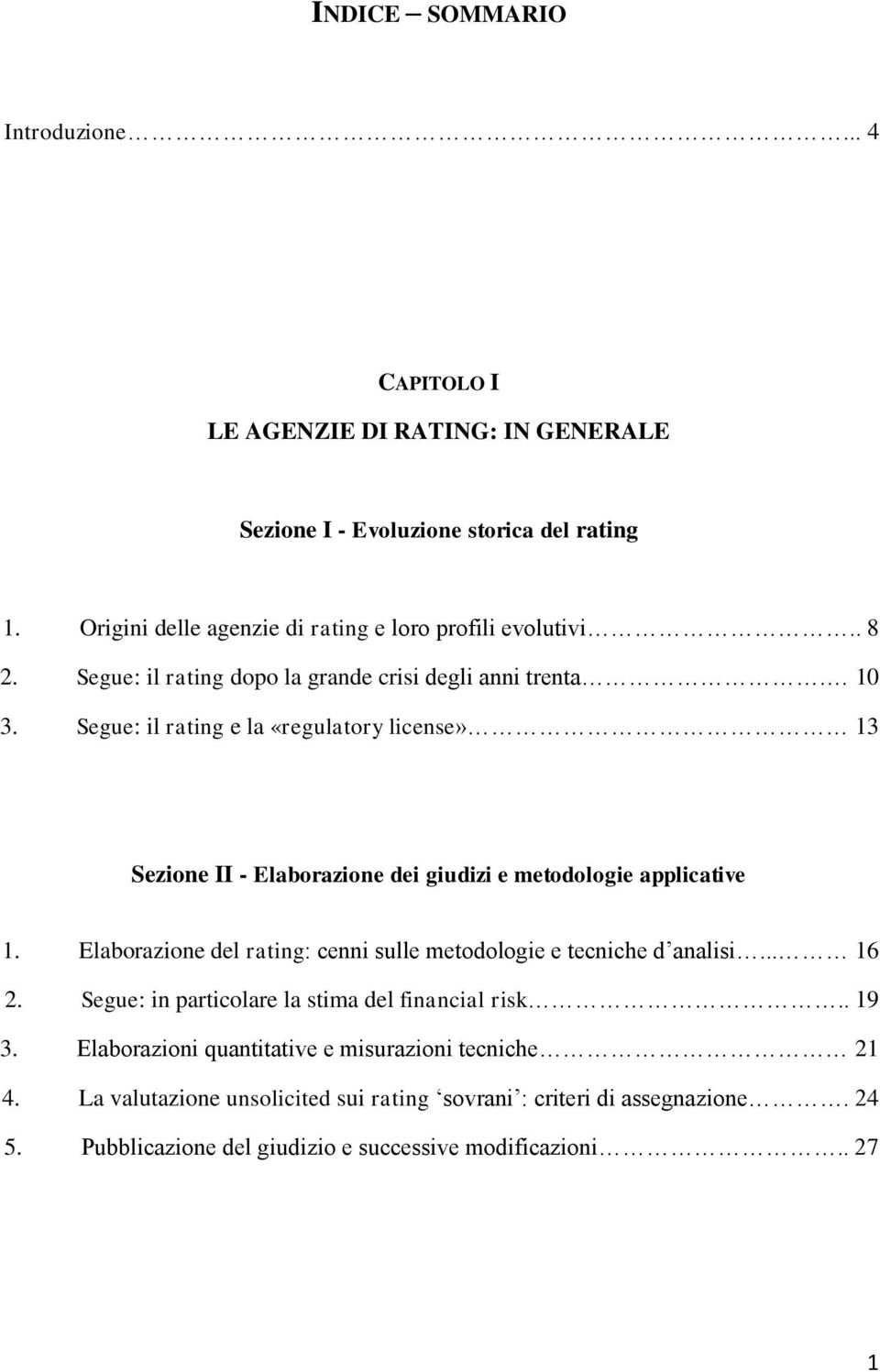 Segue: il rating e la «regulatory license» 13 Sezione II - Elaborazione dei giudizi e metodologie applicative 1.