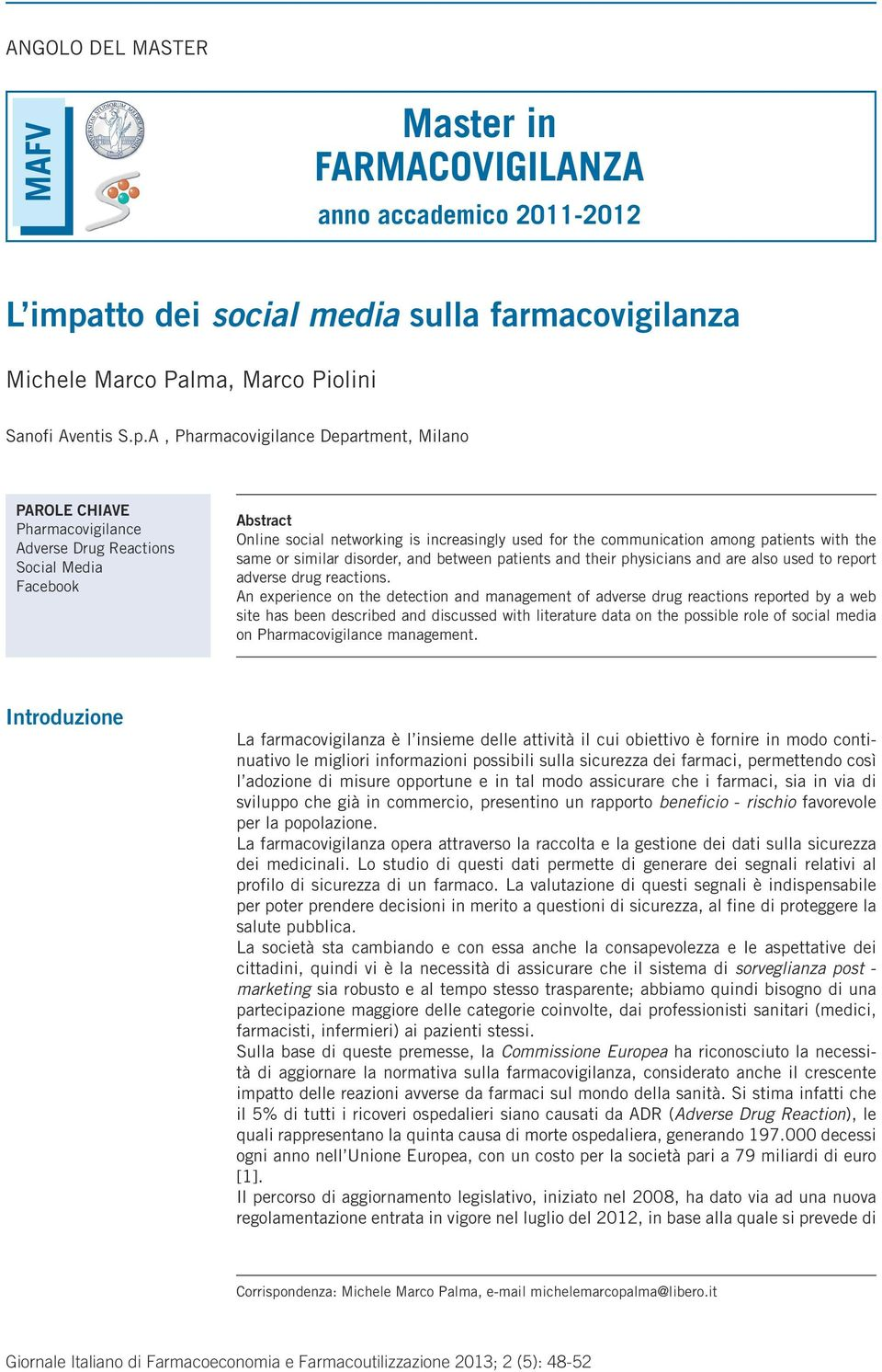 A, Pharmacovigilance Department, Milano PAROLE CHIAVE Pharmacovigilance Adverse Drug Reactions Social Media Facebook Abstract Online social networking is increasingly used for the communication among