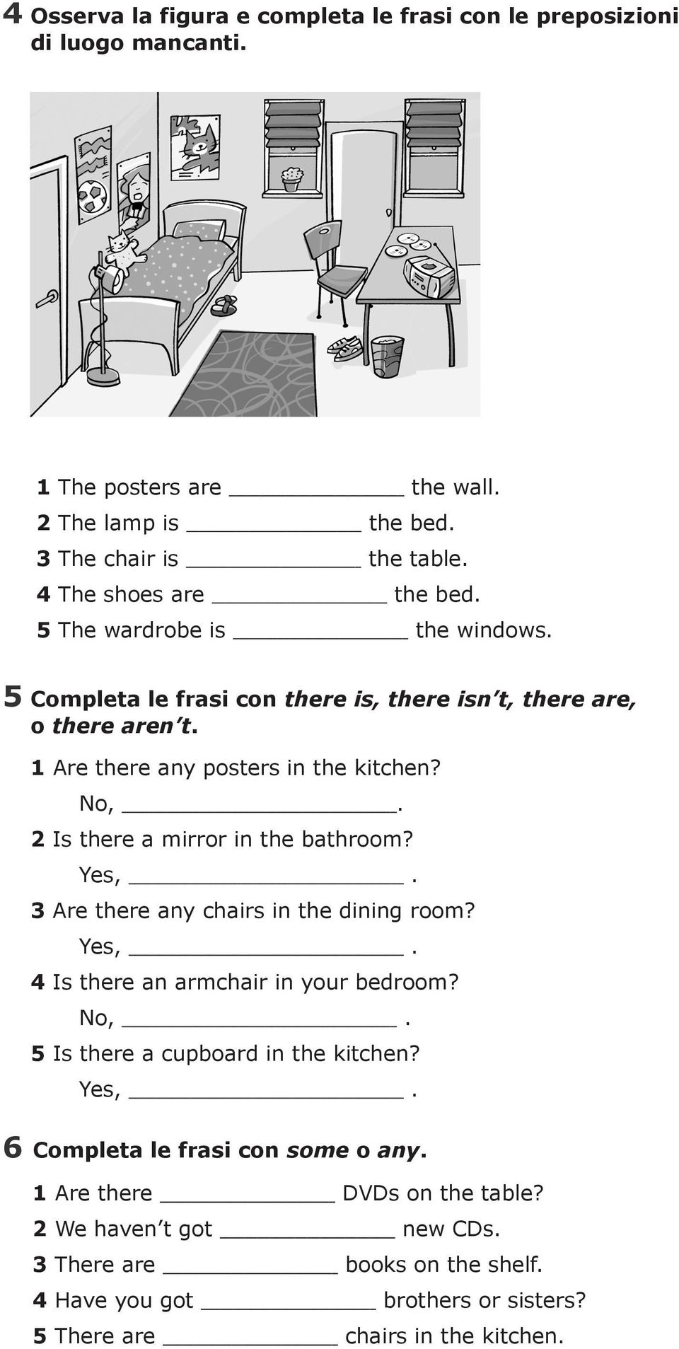 in the bathroom Yes, Are there any chairs in the dining room Yes, Is there an armchair in your bedroom No, Is there a cupboard in the kitchen Yes, Completa le