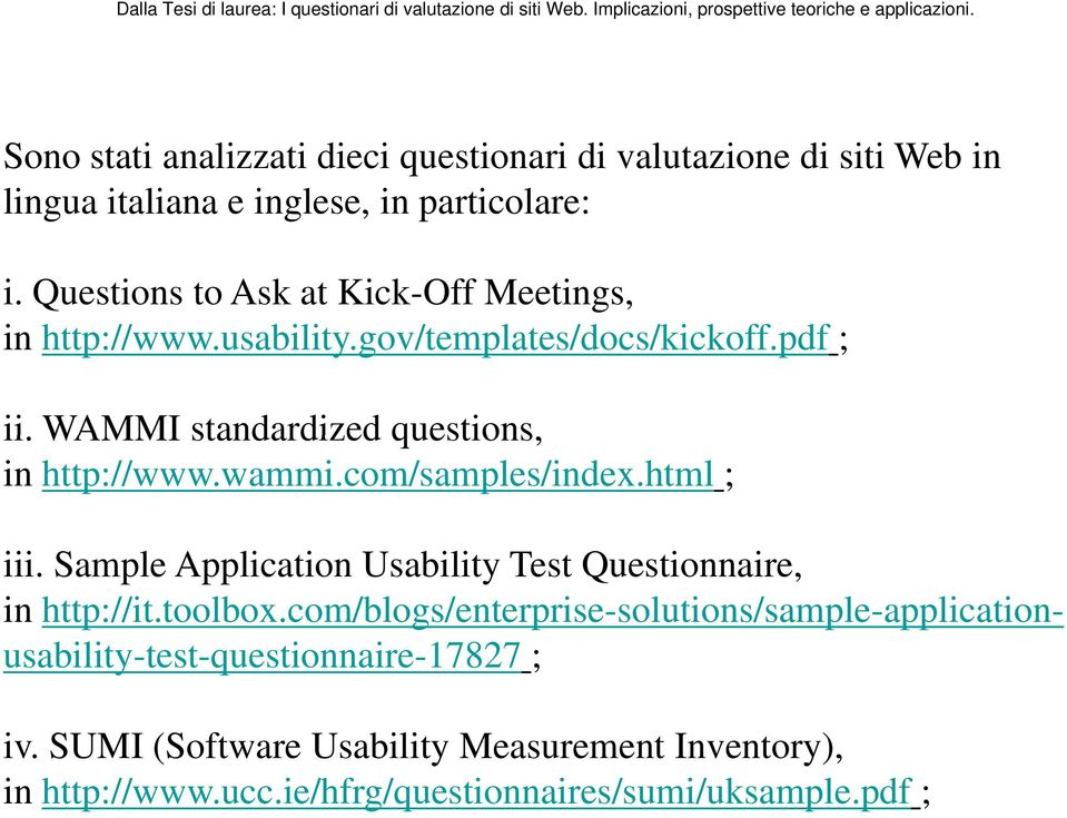 WAMMI standardized questions, in http://www.wammi.com/samples/index.html ; iii. Sample Application Usability Test Questionnaire, in http://it.