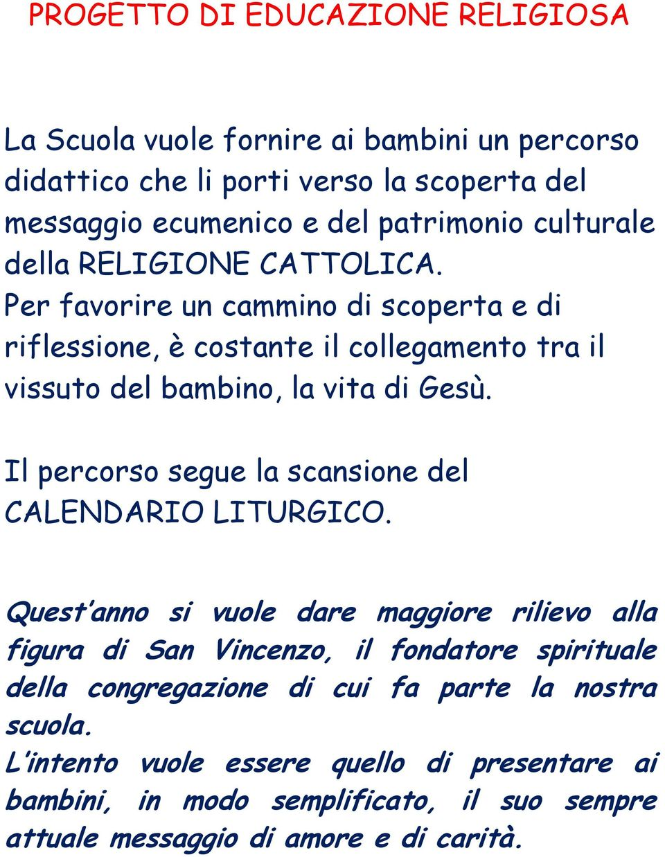 Il percorso segue la scansione del CALENDARIO LITURGICO.