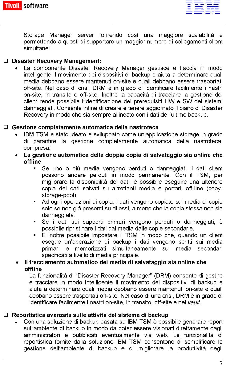 mantenuti on-site e quali debbano essere trasportati off-site. Nel caso di crisi, DRM è in grado di identificare facilmente i nastri on-site, in transito e off-site.
