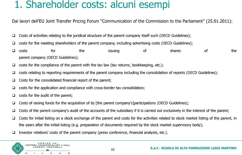 costs (OECD Guidelines); costs for the issuing of shares of the parent company (OECD Guidelines); costs for the compliance of the parent with the tax law (tax returns, bookkeeping, etc.