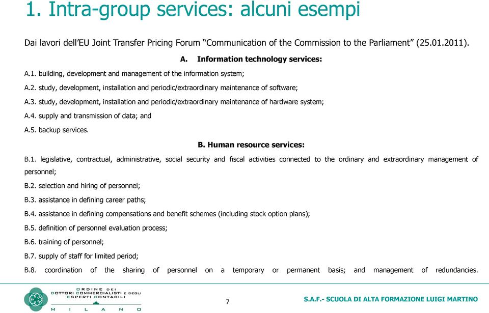 supply and transmission of data; and A.5. backup services. B. Human resource services: B.1.