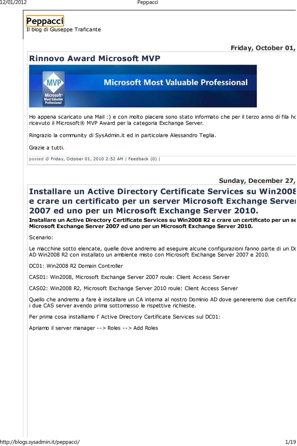 posted @ Friday, October 01, 2010 2:52 AM Feedback (0) Sunday, December 27, 2009 Installare un Active Directory Certificate Services su Win2008 R2 e crare un certificato per un server Microsoft