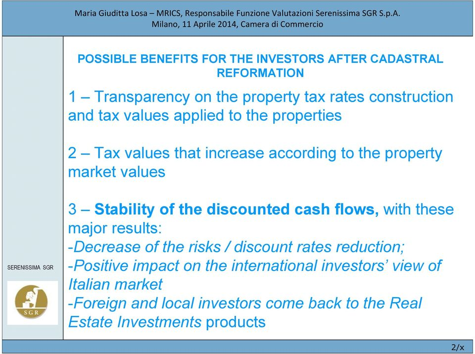 discounted cash flows, with these major results: -Decrease of the risks / discount rates reduction; -Positive impact on the