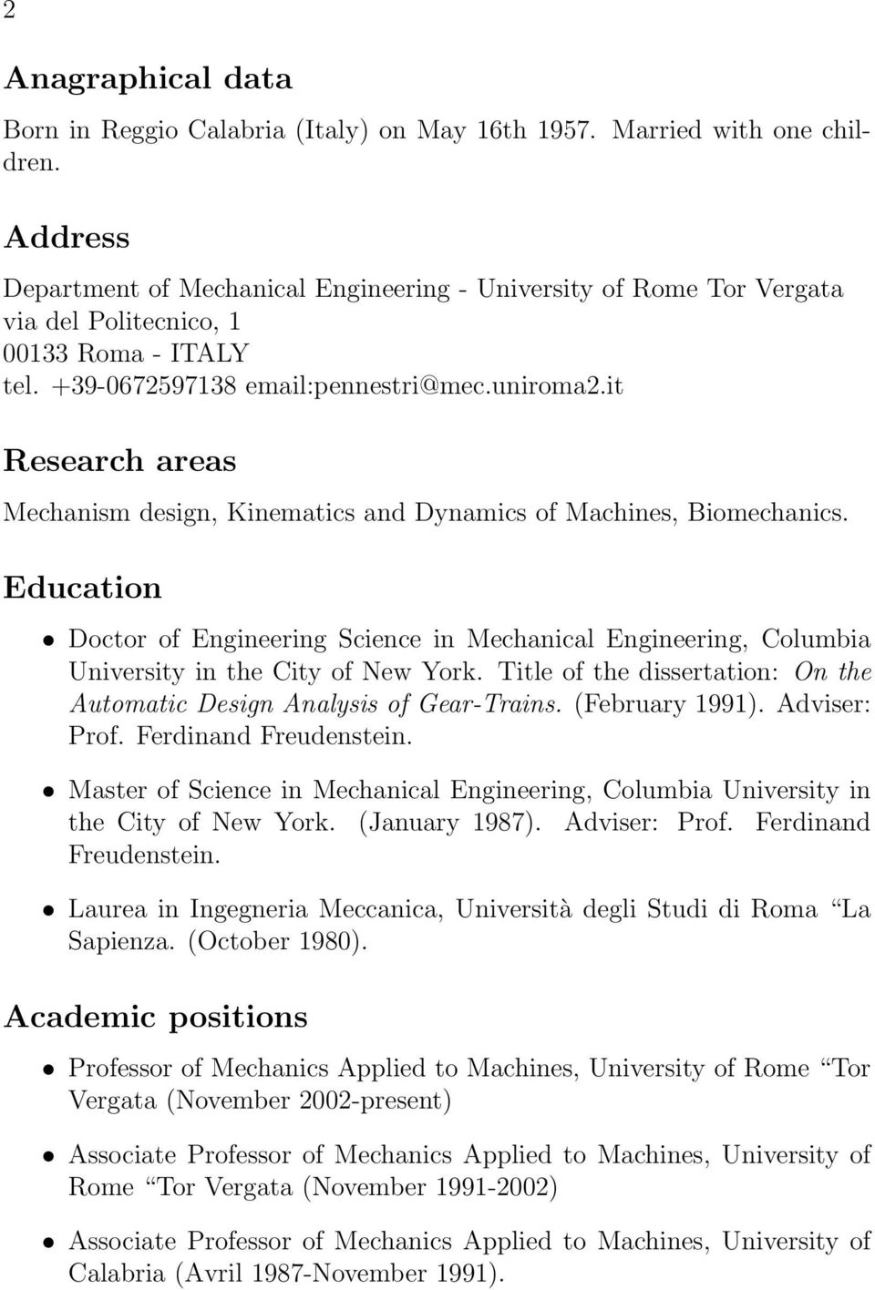 it Research areas Mechanism design, Kinematics and Dynamics of Machines, Biomechanics. Education Doctor of Engineering Science in Mechanical Engineering, Columbia University in the City of New York.