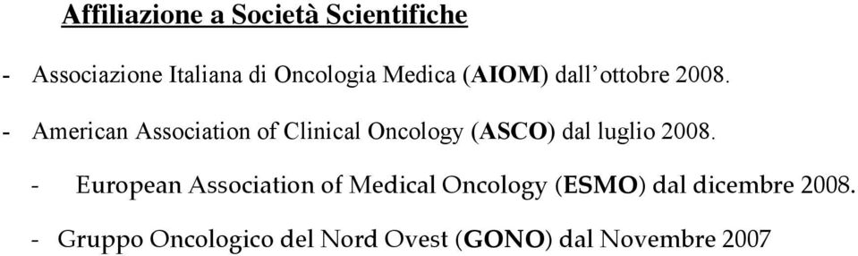 - American Association of Clinical Oncology (ASCO) dal luglio 2008.