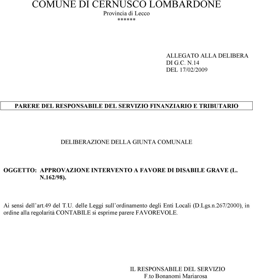 OGGETTO: APPROVAZIONE INTERVENTO A FAVORE DI DISABILE GRAVE (L. N.162/98). Ai sensi dell art.49 del T.U.