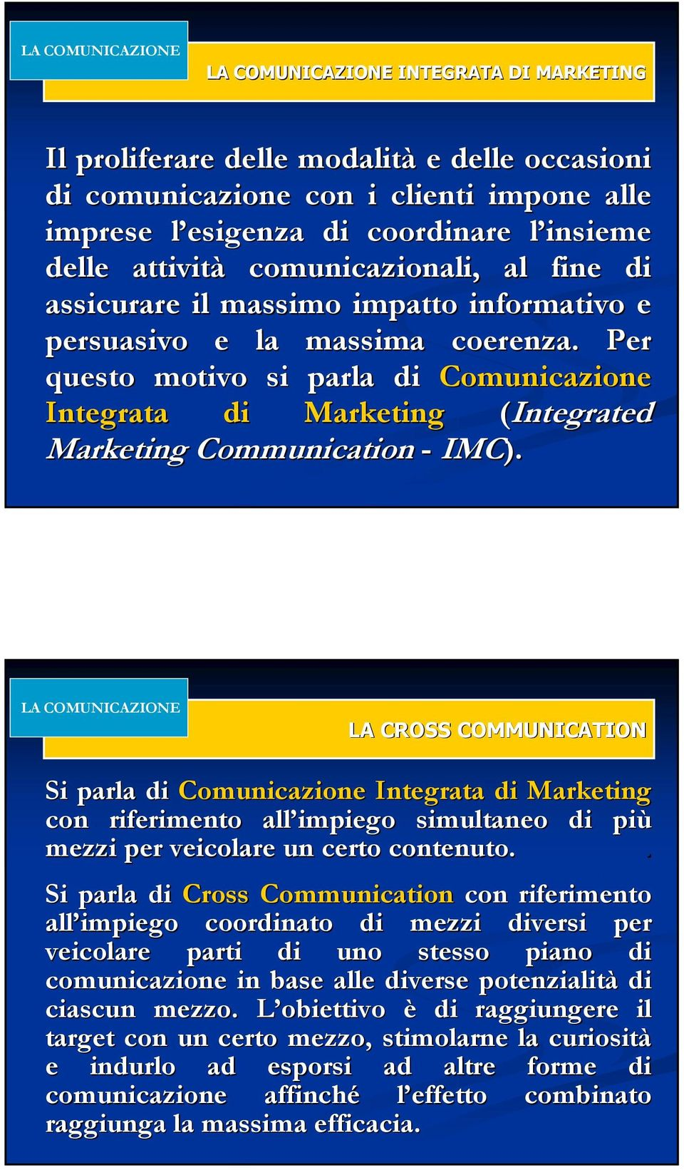 Per questo motivo si parla di Comunicazione Integrata di Marketing (Integrated Marketing Communication - IMC).