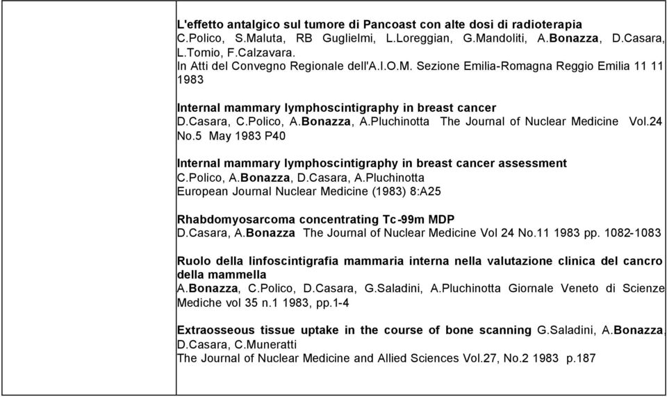 Pluchinotta The Journal of Nuclear Medicine Vol.24 No.5 May 1983 P40 Internal mammary lymphoscintigraphy in breast cancer assessment C.Polico, A.Bonazza, D.Casara, A.