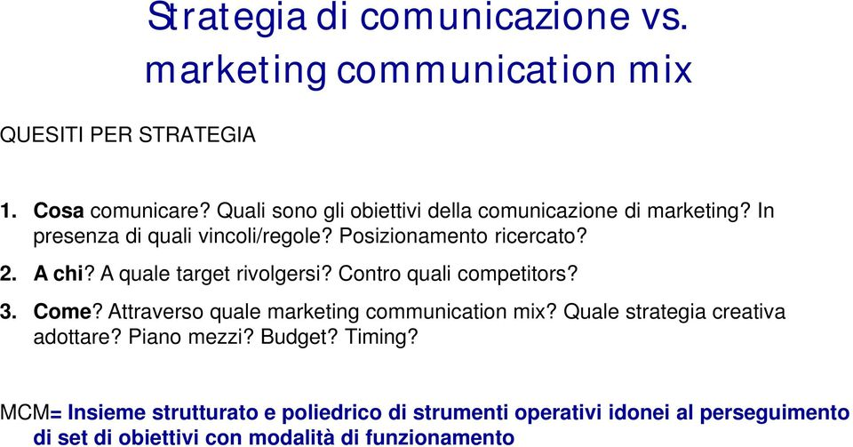 A quale target rivolgersi? Contro quali competitors? 3. Come? Attraverso quale marketing communication mix?