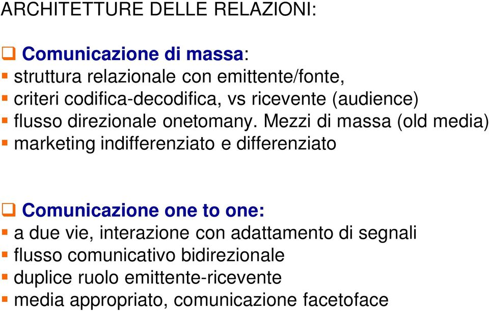 Mezzi di massa (old media) marketing indifferenziato e differenziato Comunicazione one to one: a due vie,