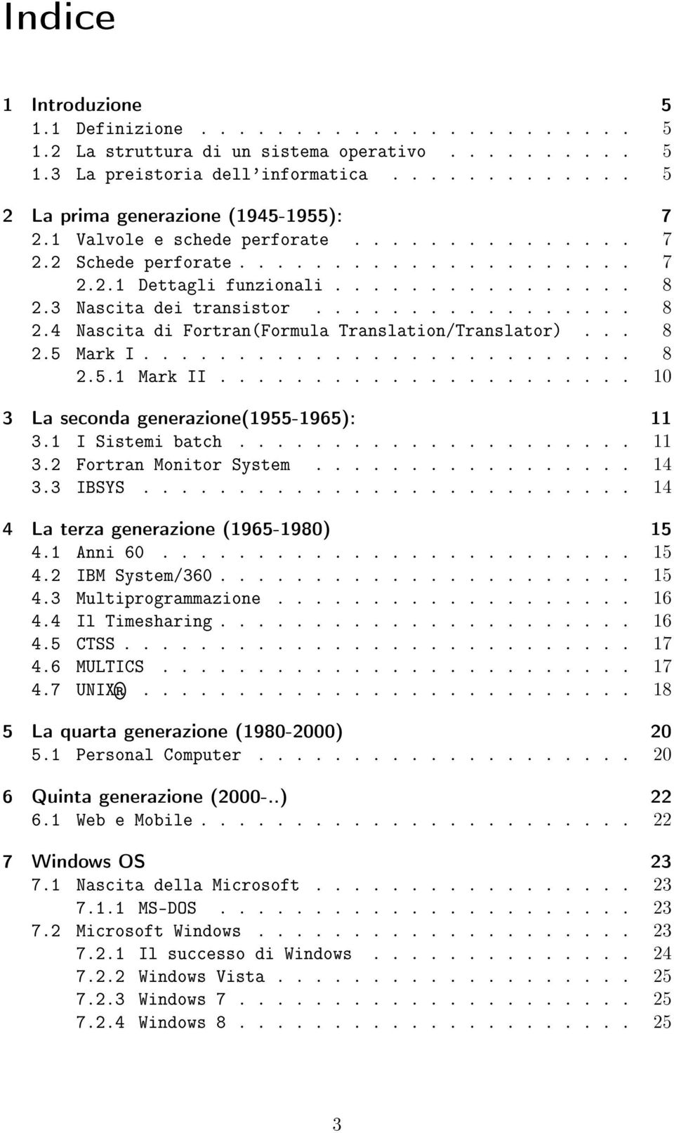.. 8 2.5 Mark I.......................... 8 2.5.1 Mark II...................... 10 3 La seconda generazione(1955-1965): 11 3.1 I Sistemi batch..................... 11 3.2 Fortran Monitor System................. 14 3.