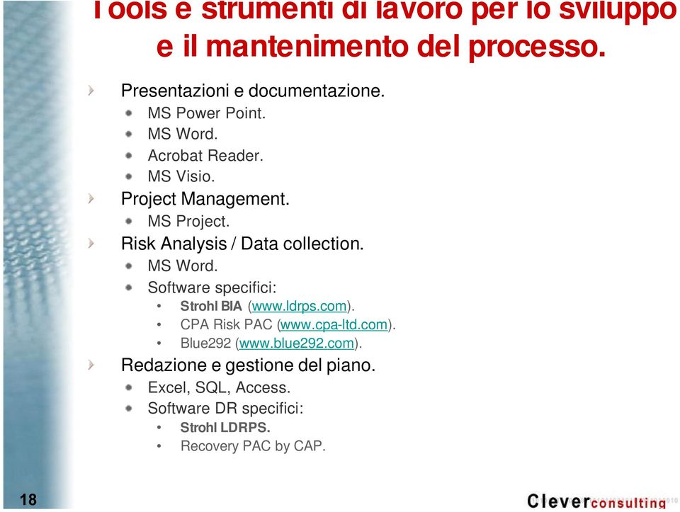 Risk Analysis / Data collection. MS Word. Software specifici: Strohl BIA (www.ldrps.com). CPA Risk PAC (www.