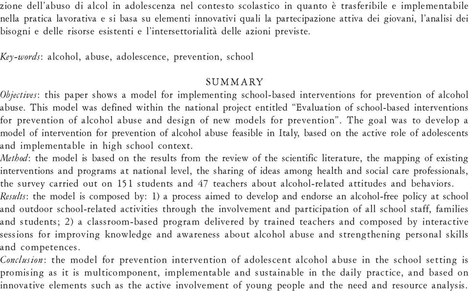 Key-words: alcohol, abuse, adolescence, prevention, school SUMMARY Objectives: this paper shows a model for implementing school-based interventions for prevention of alcohol abuse.