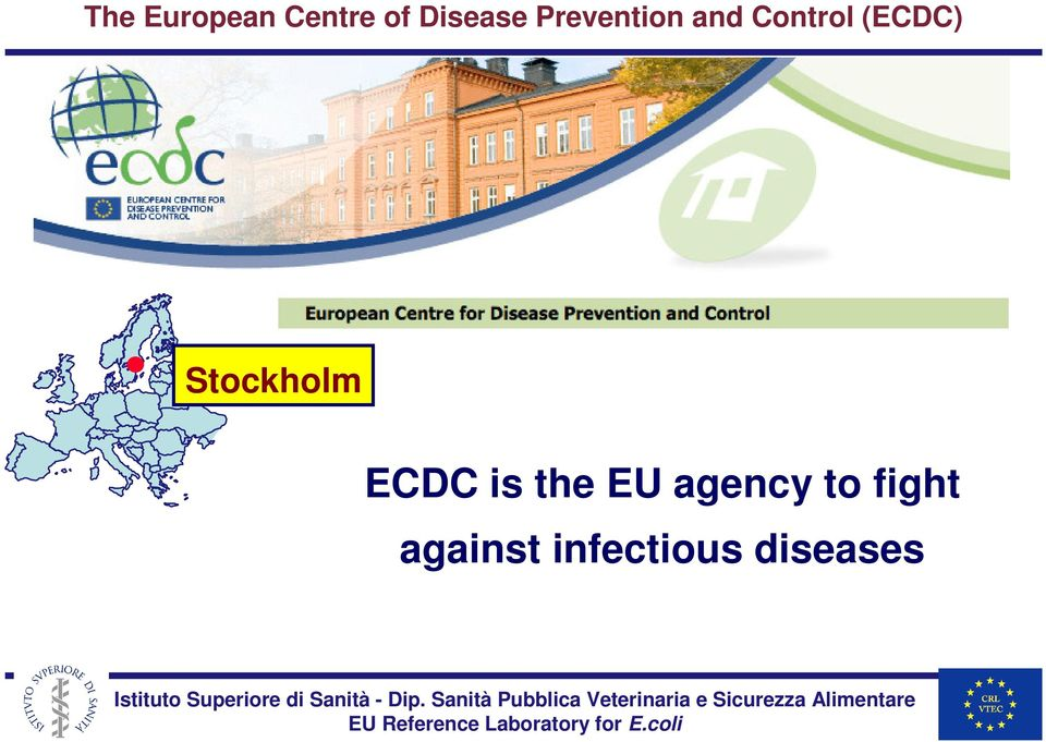 Stockholm ECDC is the EU agency