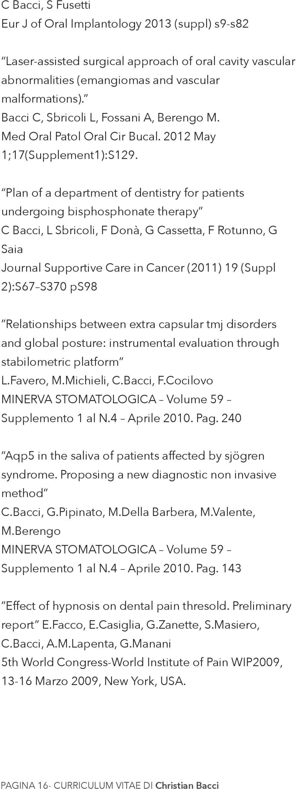 Plan of a department of dentistry for patients undergoing bisphosphonate therapy C Bacci, L Sbricoli, F Donà, G Cassetta, F Rotunno, G Saia Journal Supportive Care in Cancer (2011) 19 (Suppl 2):S67
