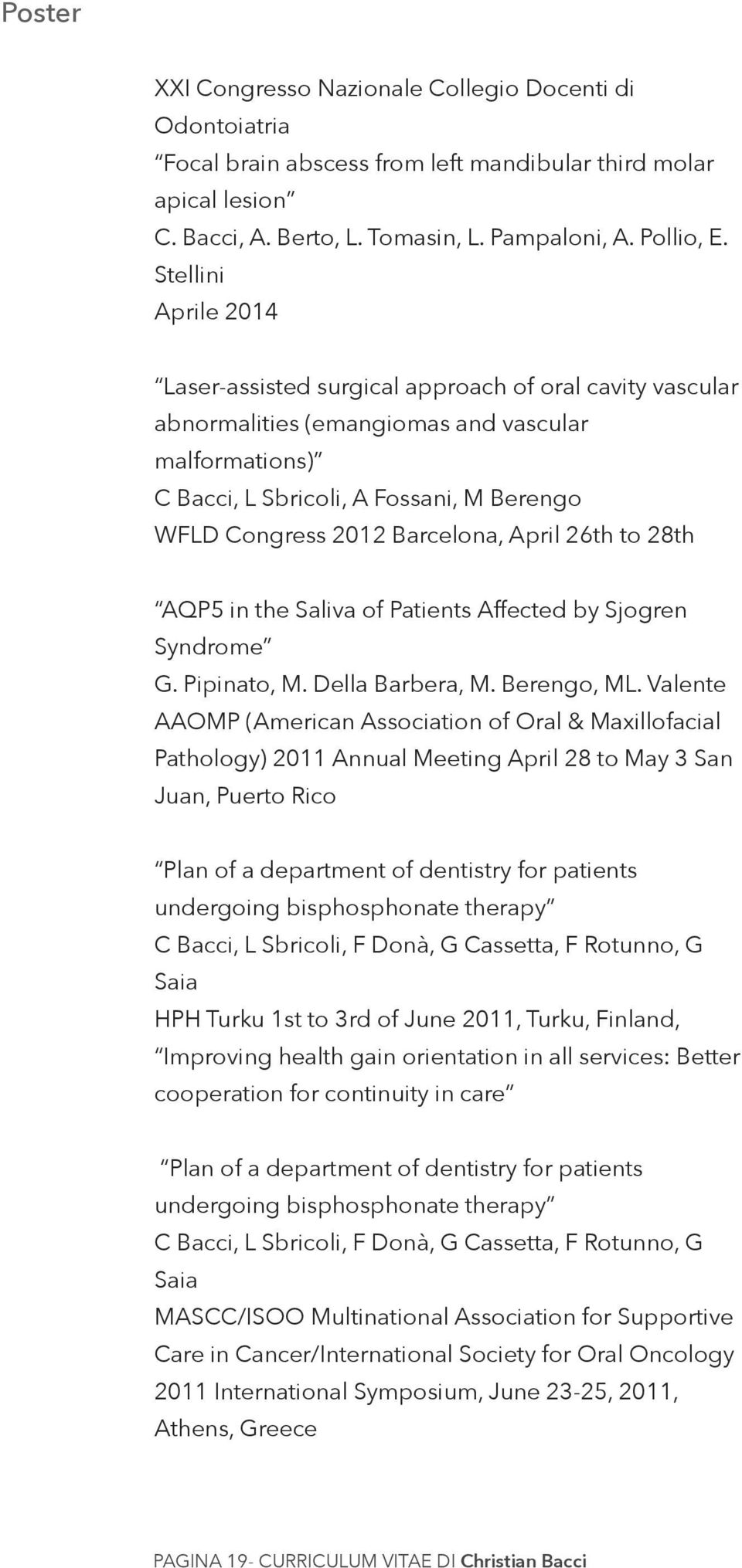 Barcelona, April 26th to 28th AQP5 in the Saliva of Patients Affected by Sjogren Syndrome G. Pipinato, M. Della Barbera, M. Berengo, ML.