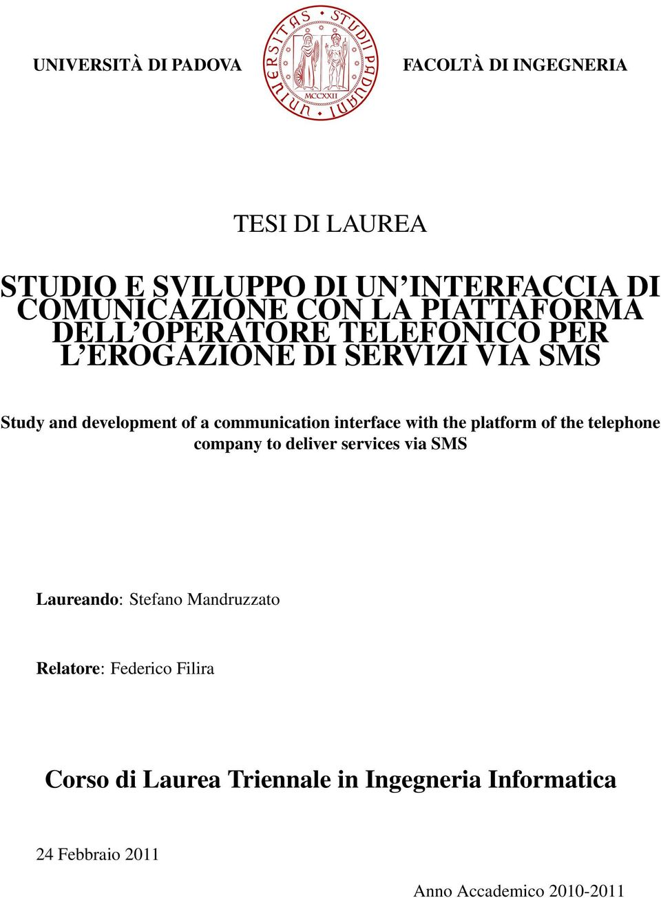 communication interface with the platform of the telephone company to deliver services via SMS Laureando: Stefano