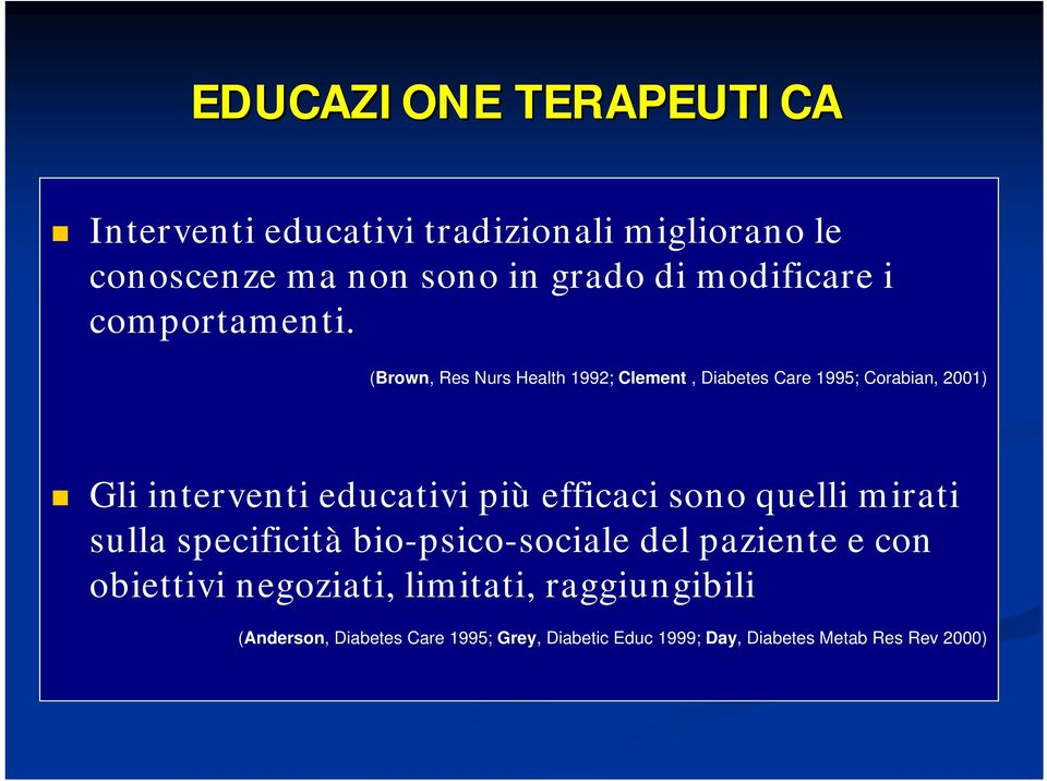 (Brown, Res Nurs Health 1992; Clement, Diabetes Care 1995; Corabian, 2001) Gli interventi educativi più efficaci