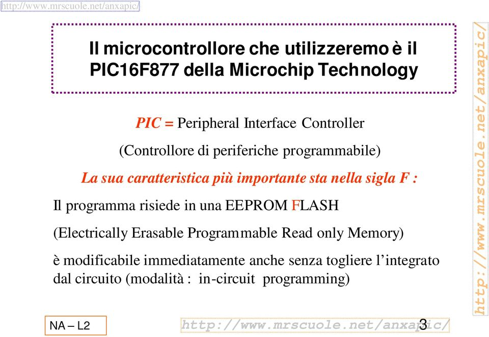 F : Il programma risiede in una EEPROM FLASH (Electrically Erasable Programmable Read only Memory) è