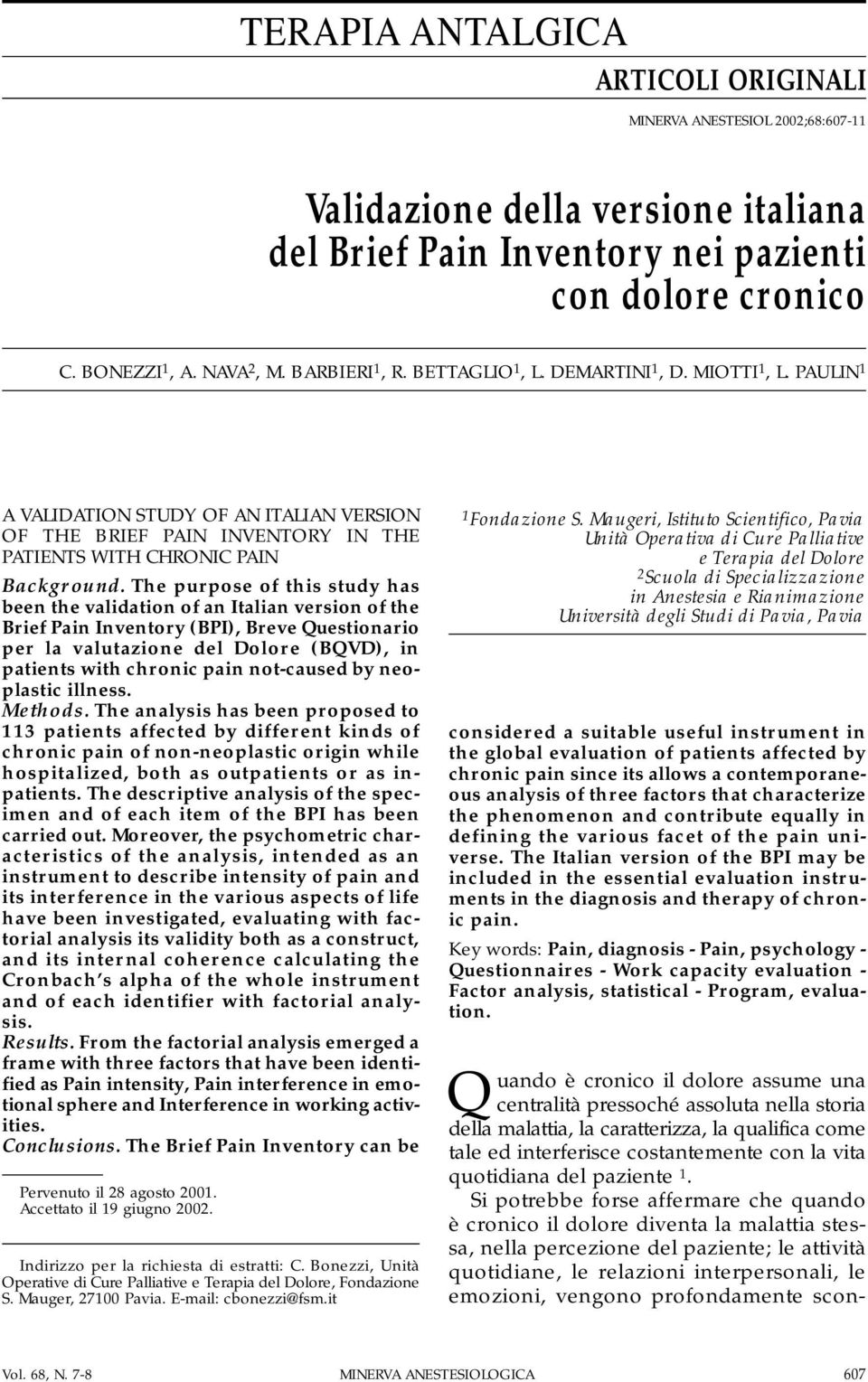 The purpose of this study has been the validation of an Italian version of the Brief Pain Inventory (BPI), Breve Questionario per la valutazione del Dolore (BQVD), in patients with chronic pain