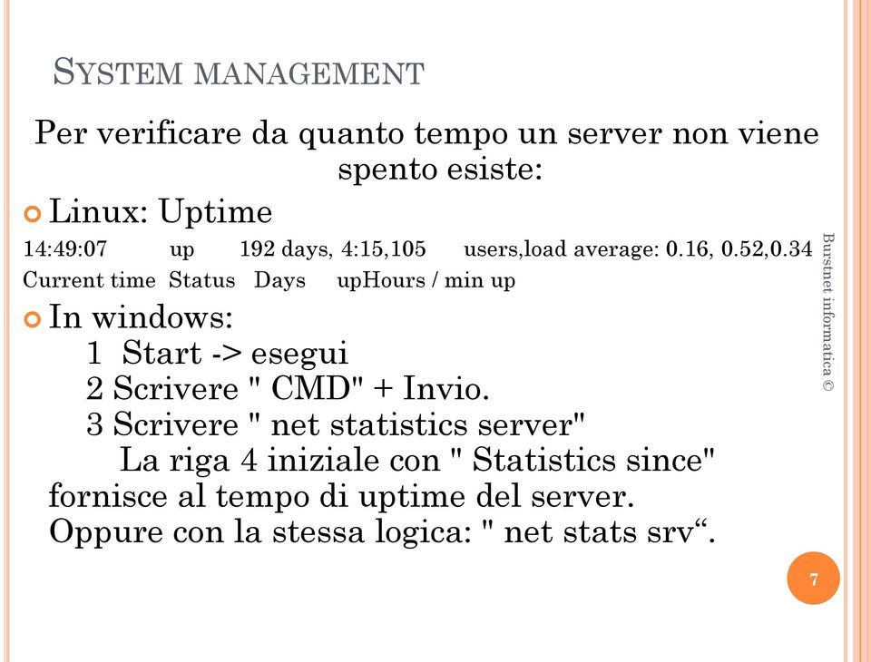 "34 Current time Status Days uphours / min up In windows: 1 Start -> esegui 2 Scrivere "" CMD"" + Invio."