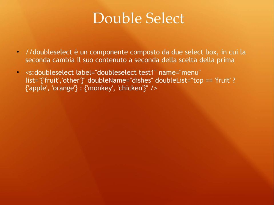 "<s:doubleselect label=""doubleselect test1"" name=""menu"" list=""{'fruit','other'}"""