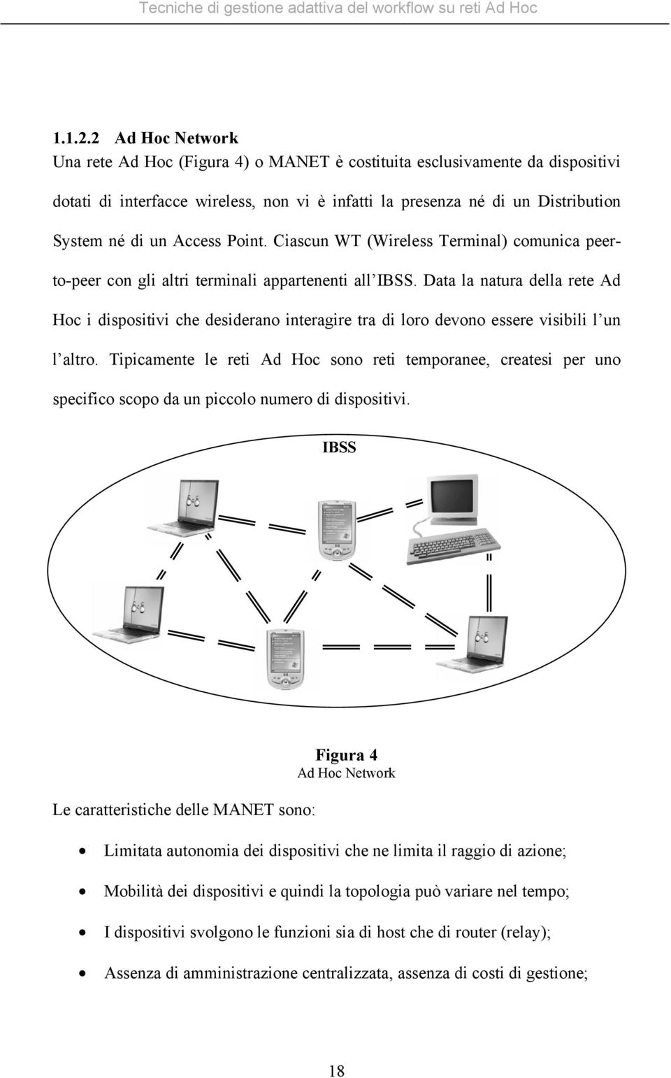 Point. Ciascun WT (Wireless Terminal) comunica peerto-peer con gli altri terminali appartenenti all IBSS.