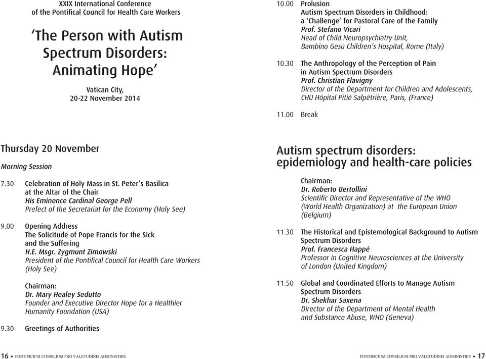 Stefano Vicari Head of Child Neuropsychiatry Unit, Bambino Gesù Children s Hospital, Rome (Italy) 10.30 The Anthropology of the Perception of Pain in Autism Spectrum Disorders Prof.