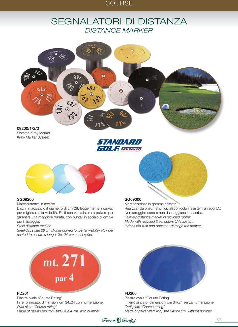 Steel distance marker Steel discs size 28 cm slightly curved for better visibility. Powder coated to ensure a longer life. 24 cm. steel spike.