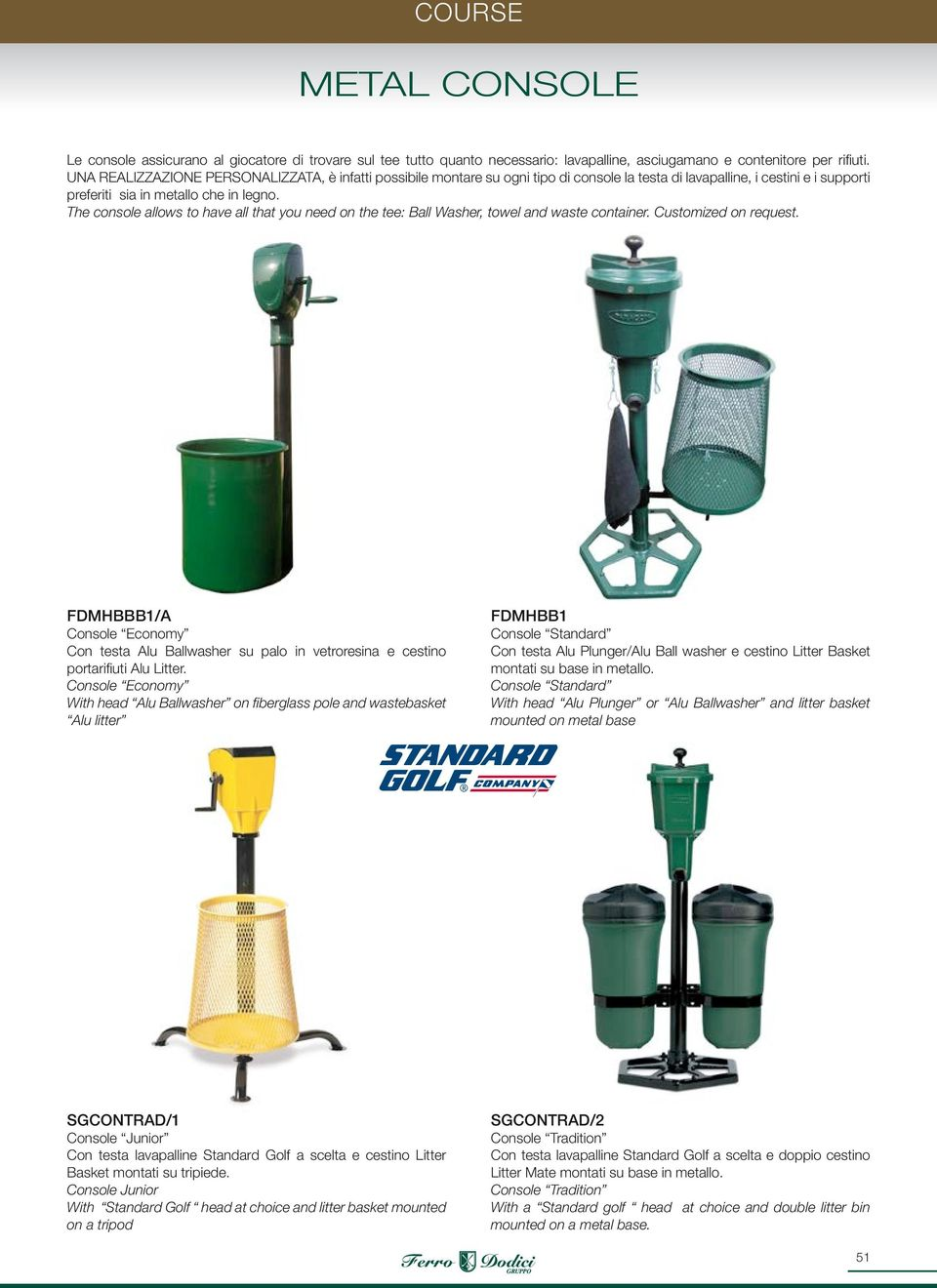 The console allows to have all that you need on the tee: Ball Washer, towel and waste container. Customized on request.