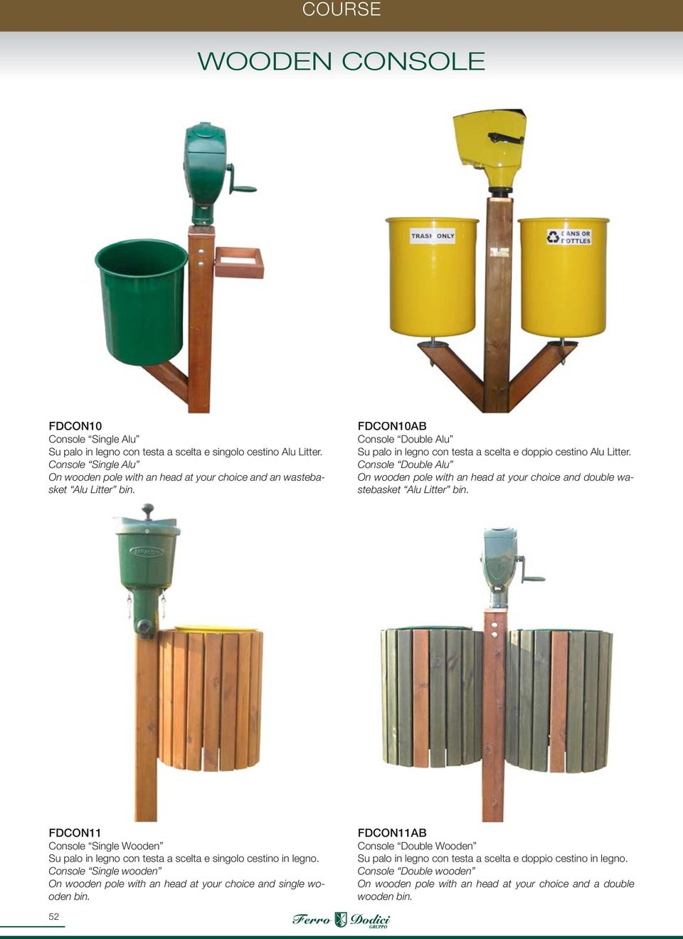 Console Double Alu On wooden pole with an head at your choice and double wastebasket Alu Litter bin.