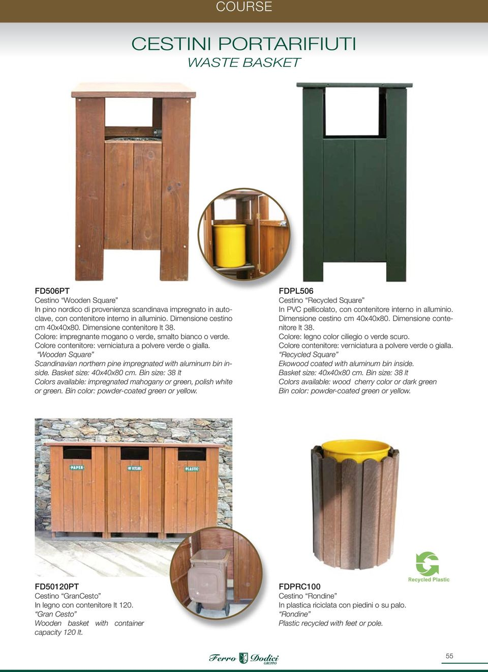 Wooden Square Scandinavian northern pine impregnated with aluminum bin inside. Basket size: 40x40x80 cm. Bin size: 38 lt Colors available: impregnated mahogany or green, polish white or green.