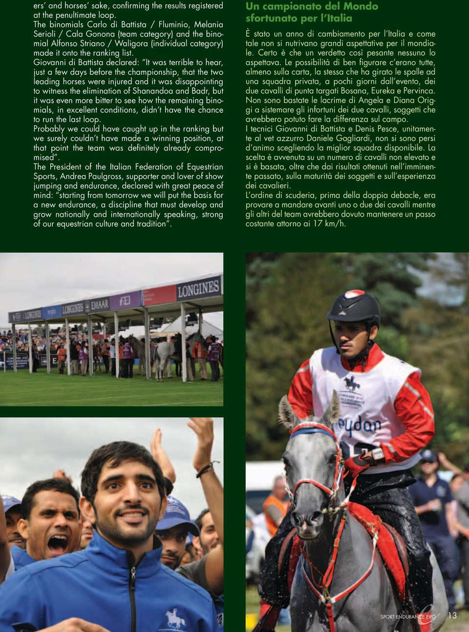 Giovanni di Battista declared: It was terrible to hear, just a few days before the championship, that the two leading horses were injured and it was disappointing to witness the elimination of