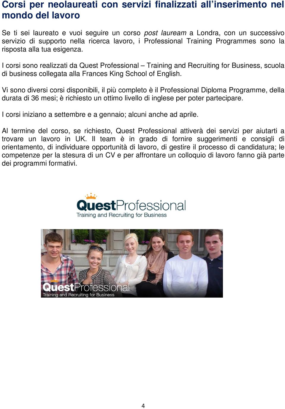I corsi sono realizzati da Quest Professional Training and Recruiting for Business, scuola di business collegata alla Frances King School of English.