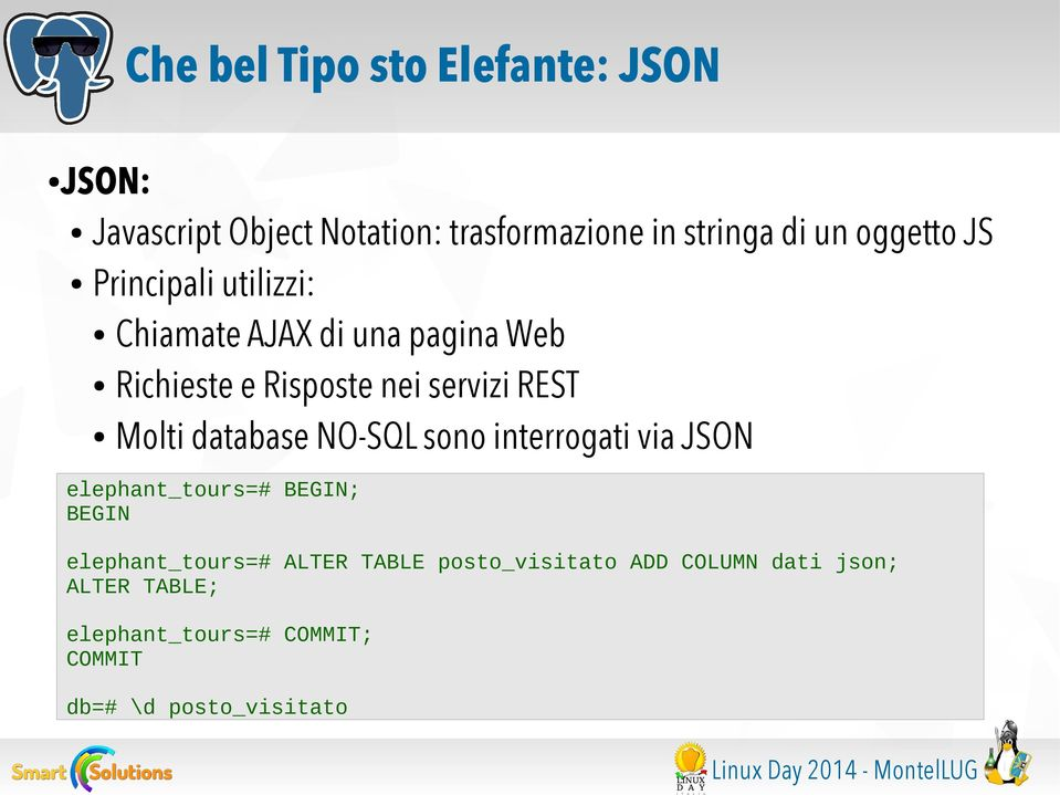 NO-SQL sono interrogati via JSON elephant_tours=# BEGIN; BEGIN elephant_tours=# ALTER TABLE posto_visitato