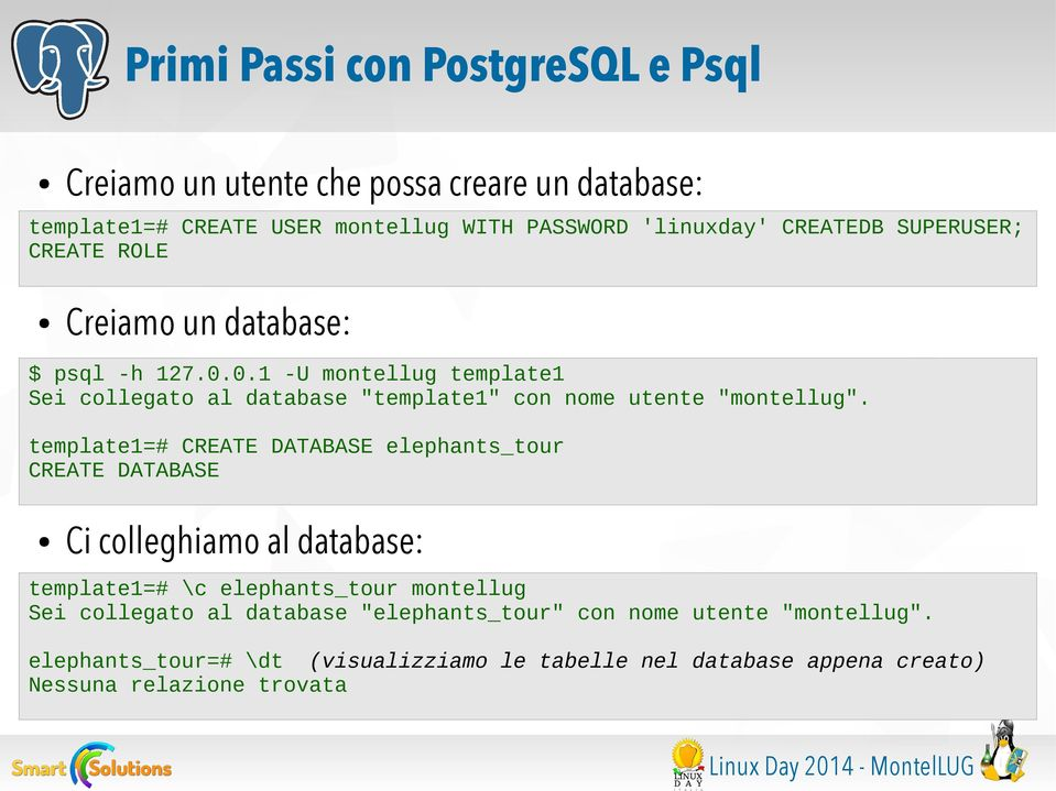 template1=# CREATE DATABASE elephants_tour CREATE DATABASE Ci colleghiamo al database: template1=# \c elephants_tour montellug Sei collegato al database