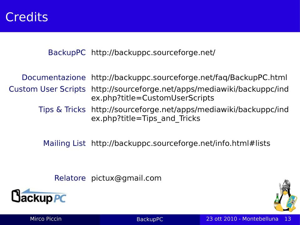title=customuserscripts Tips & Tricks http://sourceforge.net/apps/mediawiki/backuppc/ind ex.php?