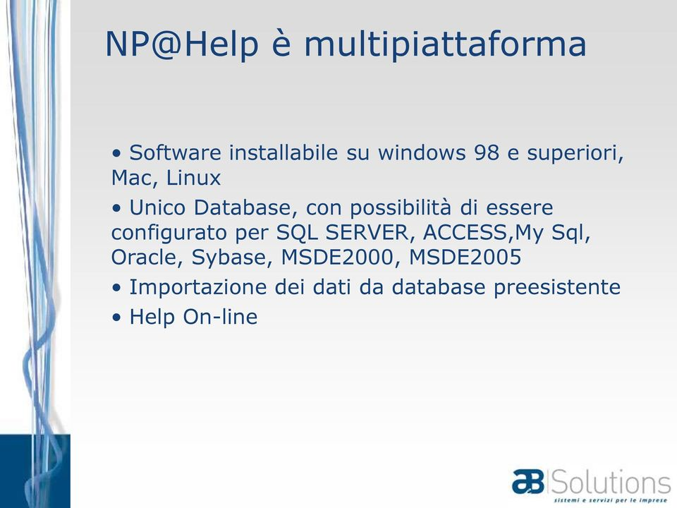 configurato per SQL SERVER, ACCESS,My Sql, Oracle, Sybase,