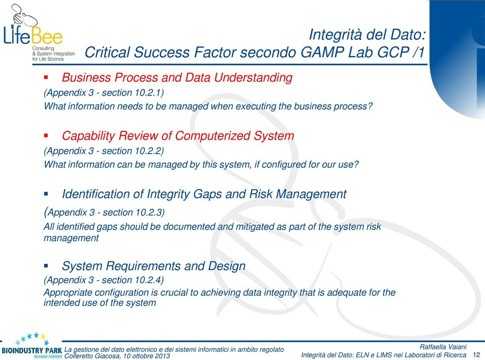 2) What information can be managed by this system, if configured for our use? Identification of Integrity Gaps and Risk Management (Appendix 3 - section 10.2.3) All identified gaps should be documented and mitigated as part of the system risk management System Requirements and Design (Appendix 3 - section 10.