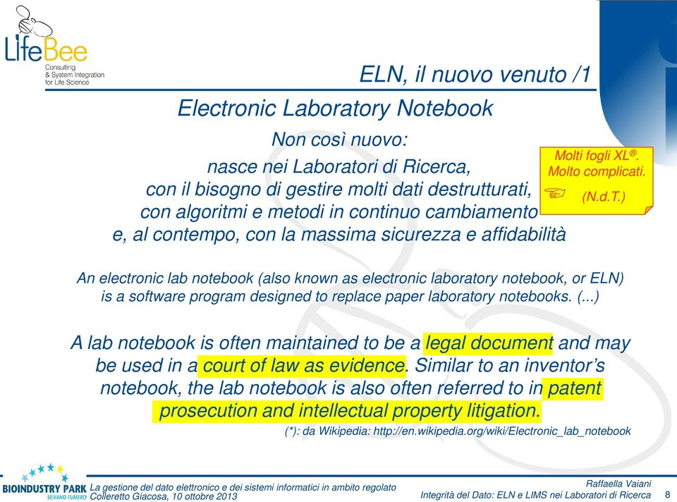 ) An electronic lab notebook (also known as electronic laboratory notebook, or ELN) is a software program designed to replace paper laboratory notebooks. (...) A lab notebook is often maintained to be a legal document and may be used in a court of law as evidence.