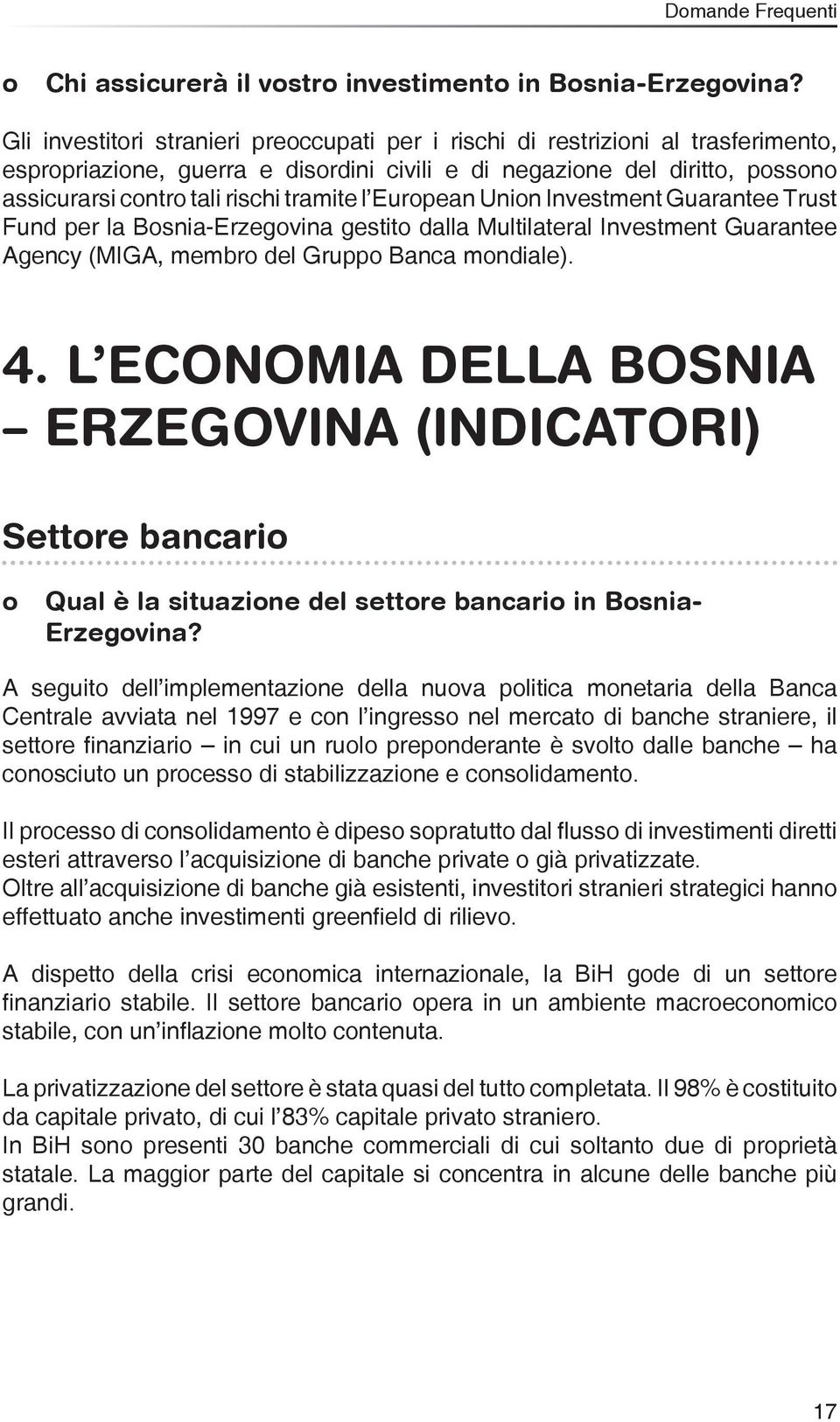 tramite l European Union Investment Guarantee Trust Fund per la Bosnia-Erzegovina gestito dalla Multilateral Investment Guarantee Agency (MIGA, membro del Gruppo Banca mondiale). 4.