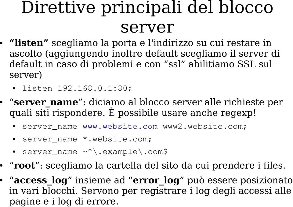 È possibile usare anche regexp! server_name www.website.com www2.website.com; server_name *.website.com; server_name ~^\.example\.