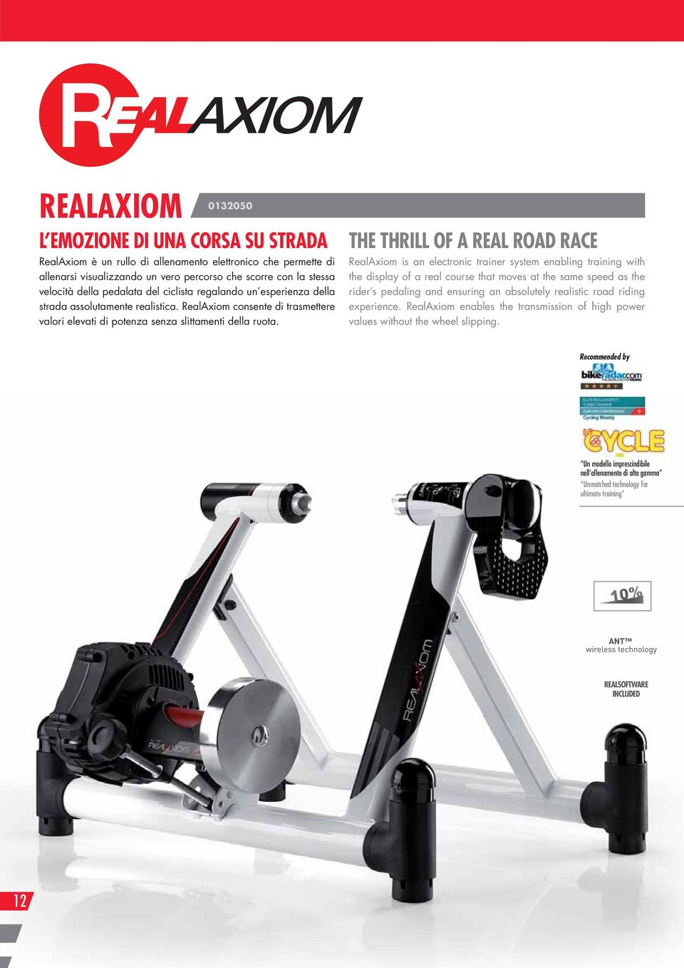THE THRILL OF A REAL ROAD RACE RealAxiom is an electronic trainer system enabling training with the display of a real course that moves at the same speed as the rider s pedaling and ensuring an