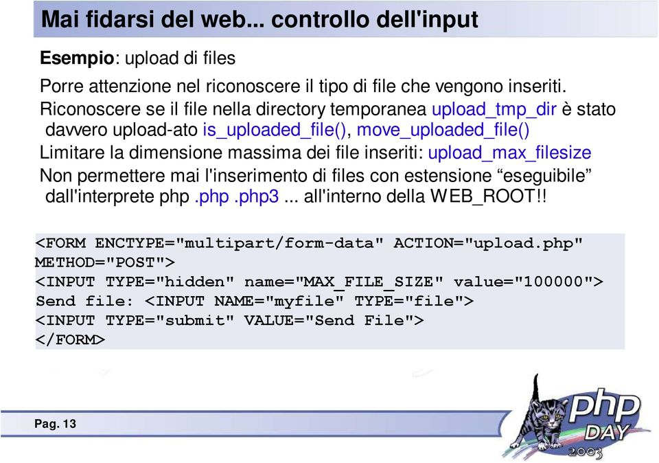 inseriti: upload_max_filesize Non permettere mai l'inserimento di files con estensione eseguibile dall'interprete php.php.php3... all'interno della WEB_ROOT!